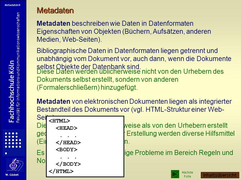 Metadaten Metadaten beschreiben wie Daten in Datenformaten Eigenschaften von Objekten (Büchern, Aufsätzen, anderen Medien, Web-Seiten).