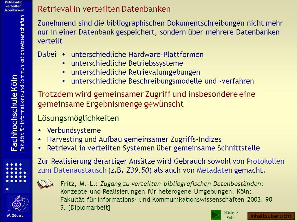 Zunehmend sind die bibliographischen Dokumentschreibungen nicht mehr nur in einer Datenbank gespeichert, sondern über mehrere Datenbanken verteilt Retrieval in verteilten Datenbanken Fachhochschule Köln Fakultät für Informations-und Kommunikationswissenschaften W.