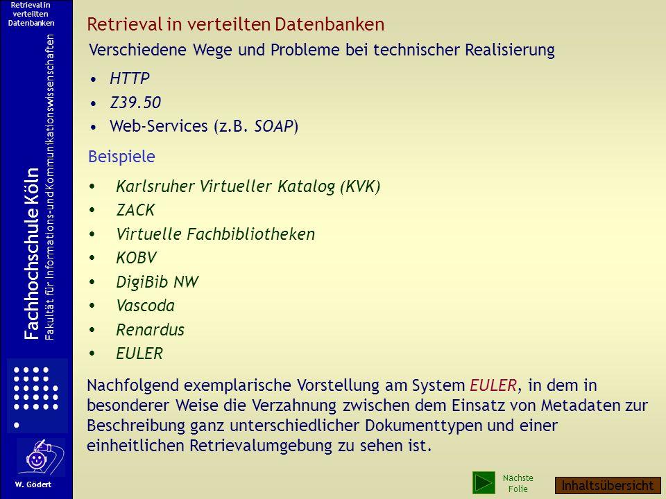 Retrieval in verteilten Datenbanken Fachhochschule Köln Fakultät für Informations-und Kommunikationswissenschaften W. Gödert Retrieval in verteilten D