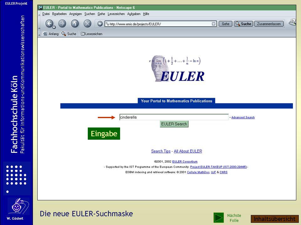 Die alte EULER-Suchmaske EULER Projekt Fachhochschule Köln Fakultät für Informations-und Kommunikationswissenschaften W. Gödert Nächste Folie Inhaltsü