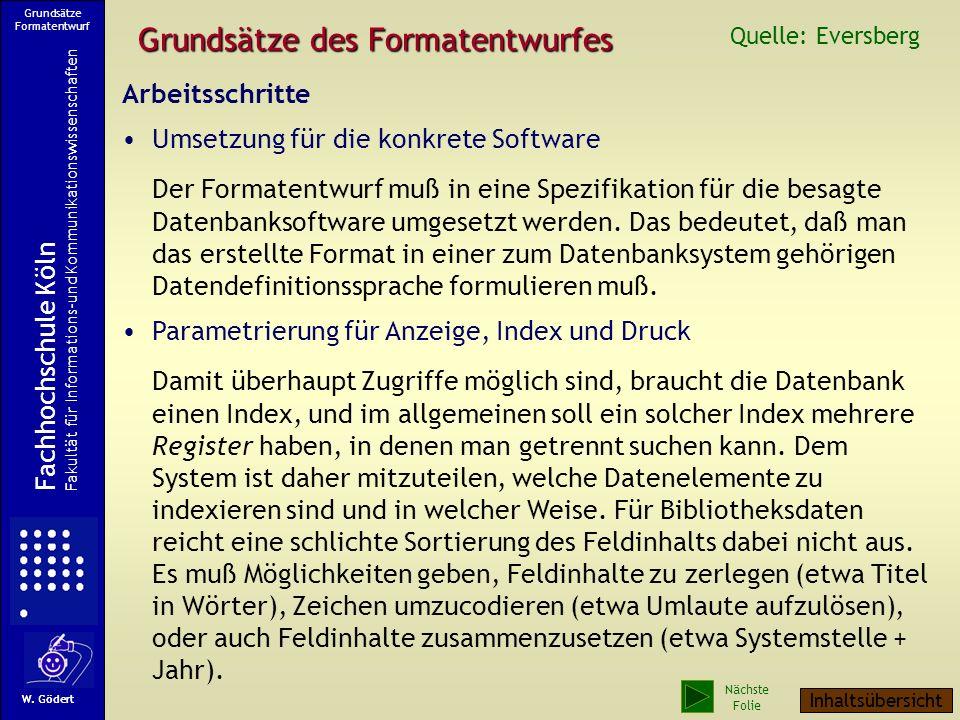 Grundsätze des Formatentwurfes Arbeitsschritte Umsetzung für die konkrete Software Der Formatentwurf muß in eine Spezifikation für die besagte Datenbanksoftware umgesetzt werden.