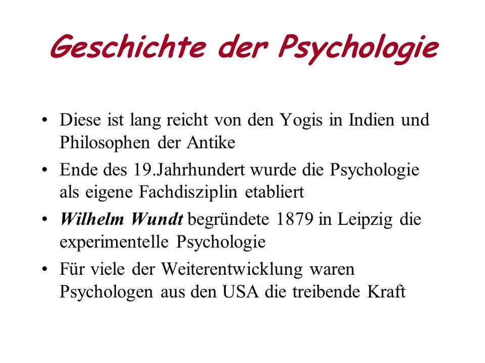 Geschichte der Psychologie Diese ist lang reicht von den Yogis in Indien und Philosophen der Antike Ende des 19.Jahrhundert wurde die Psychologie als eigene Fachdisziplin etabliert Wilhelm Wundt begründete 1879 in Leipzig die experimentelle Psychologie Für viele der Weiterentwicklung waren Psychologen aus den USA die treibende Kraft