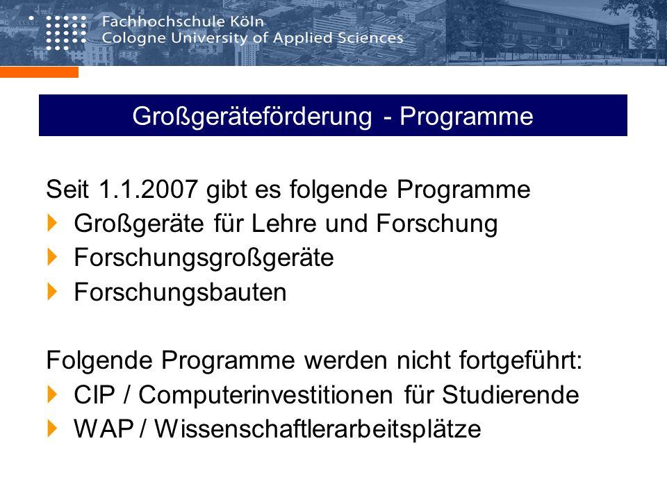 Großgeräteförderung - Programme Seit 1.1.2007 gibt es folgende Programme Großgeräte für Lehre und Forschung Forschungsgroßgeräte Forschungsbauten Folg
