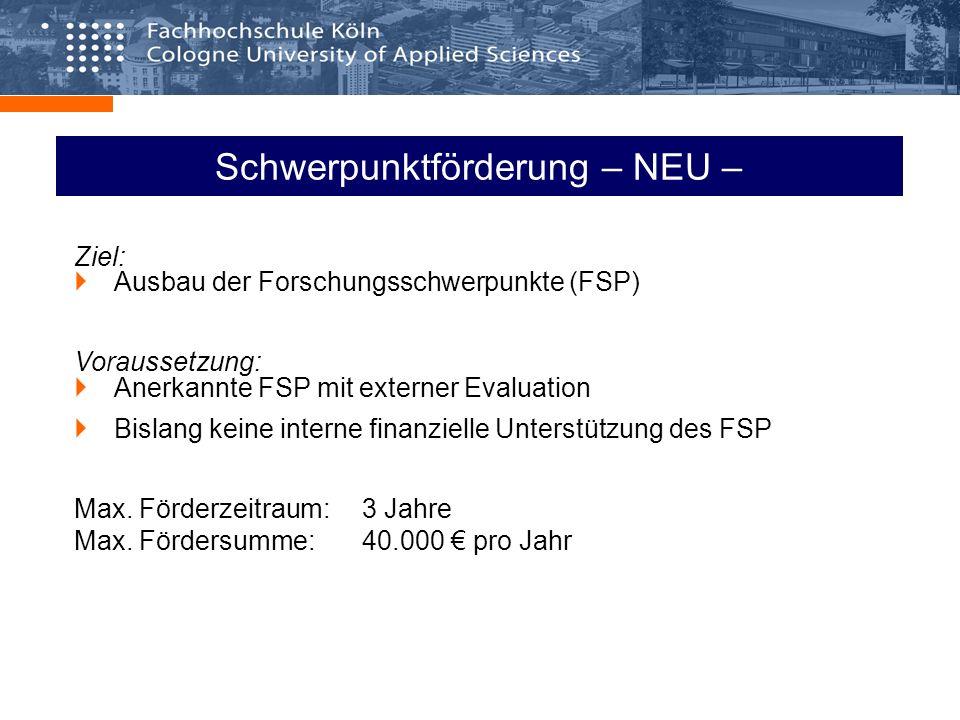Schwerpunktförderung – NEU – Ziel: Ausbau der Forschungsschwerpunkte (FSP) Voraussetzung: Anerkannte FSP mit externer Evaluation Bislang keine interne finanzielle Unterstützung des FSP Max.