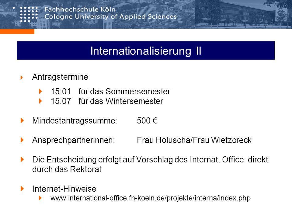 Internationalisierung II Antragstermine 15.01für das Sommersemester 15.07für das Wintersemester Mindestantragssumme:500 Ansprechpartnerinnen: Frau Holuscha/Frau Wietzoreck Die Entscheidung erfolgt auf Vorschlag des Internat.