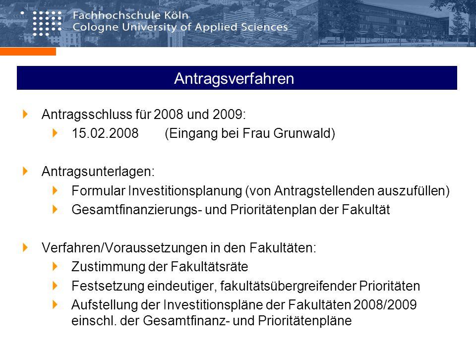 Antragsverfahren Antragsschluss für 2008 und 2009: 15.02.2008 (Eingang bei Frau Grunwald) Antragsunterlagen: Formular Investitionsplanung (von Antrags