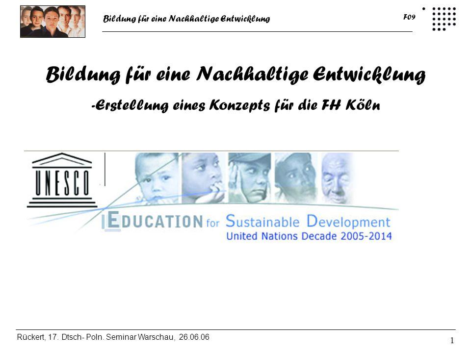Bildung für eine Nachhaltige Entwicklung Rückert, 17. Dtsch- Poln. Seminar Warschau, 26.06.06 F09 1 Bildung für eine Nachhaltige Entwicklung -Erstellu