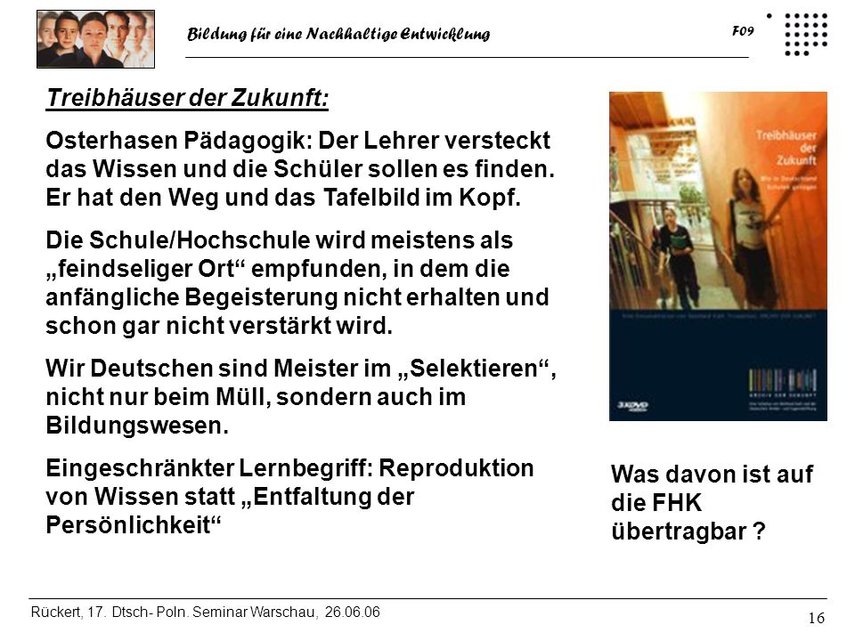 Bildung für eine Nachhaltige Entwicklung Rückert, 17. Dtsch- Poln. Seminar Warschau, 26.06.06 F09 16 Treibhäuser der Zukunft: Osterhasen Pädagogik: De