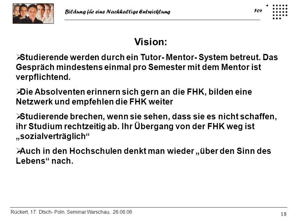 Bildung für eine Nachhaltige Entwicklung Rückert, 17. Dtsch- Poln. Seminar Warschau, 26.06.06 F09 18 Vision: Studierende werden durch ein Tutor- Mento