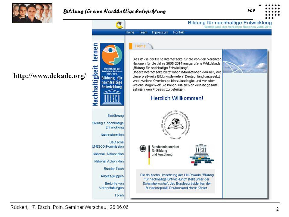 Bildung für eine Nachhaltige Entwicklung Rückert, 17. Dtsch- Poln. Seminar Warschau, 26.06.06 F09 2 http://www.dekade.org/