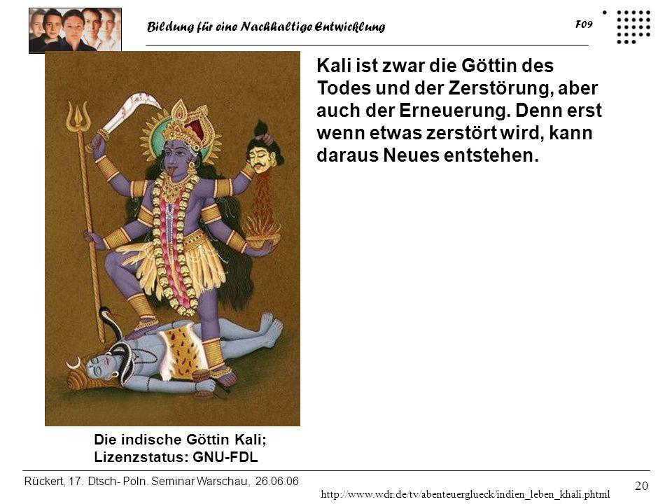 Bildung für eine Nachhaltige Entwicklung Rückert, 17. Dtsch- Poln. Seminar Warschau, 26.06.06 F09 20 Die indische Göttin Kali; Lizenzstatus: GNU-FDL K