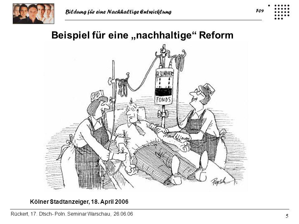 Bildung für eine Nachhaltige Entwicklung Rückert, 17. Dtsch- Poln. Seminar Warschau, 26.06.06 F09 5 Kölner Stadtanzeiger, 18. April 2006 Beispiel für