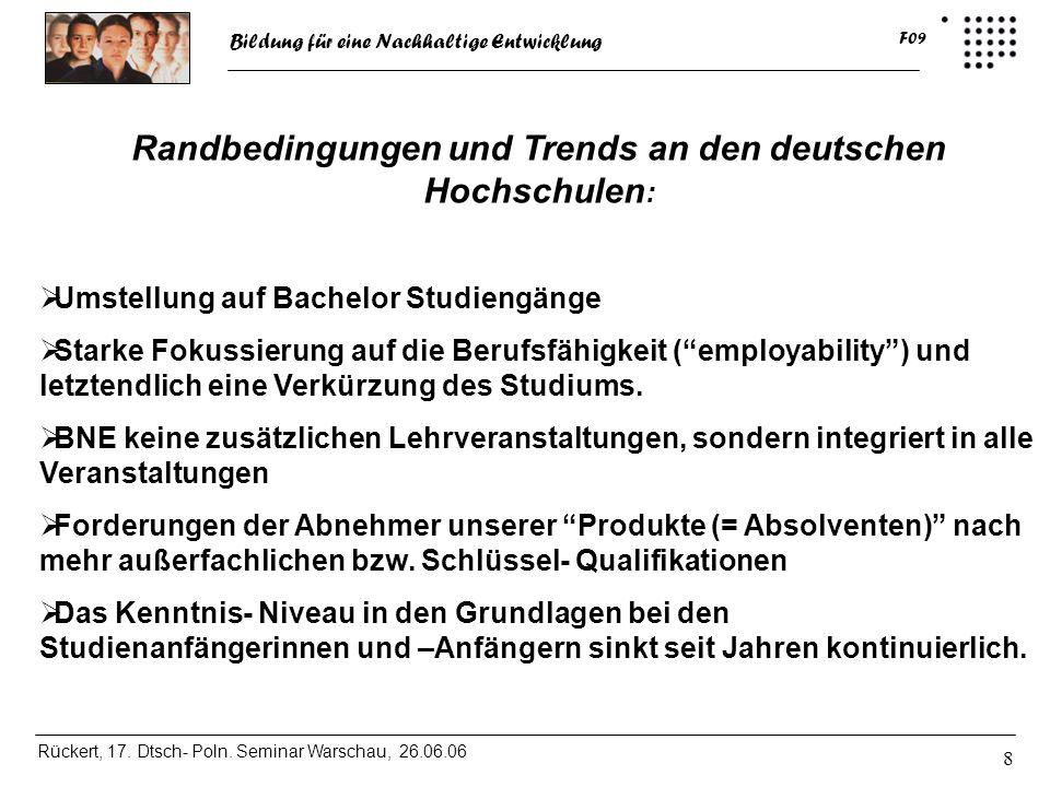 Bildung für eine Nachhaltige Entwicklung Rückert, 17. Dtsch- Poln. Seminar Warschau, 26.06.06 F09 8 Randbedingungen und Trends an den deutschen Hochsc