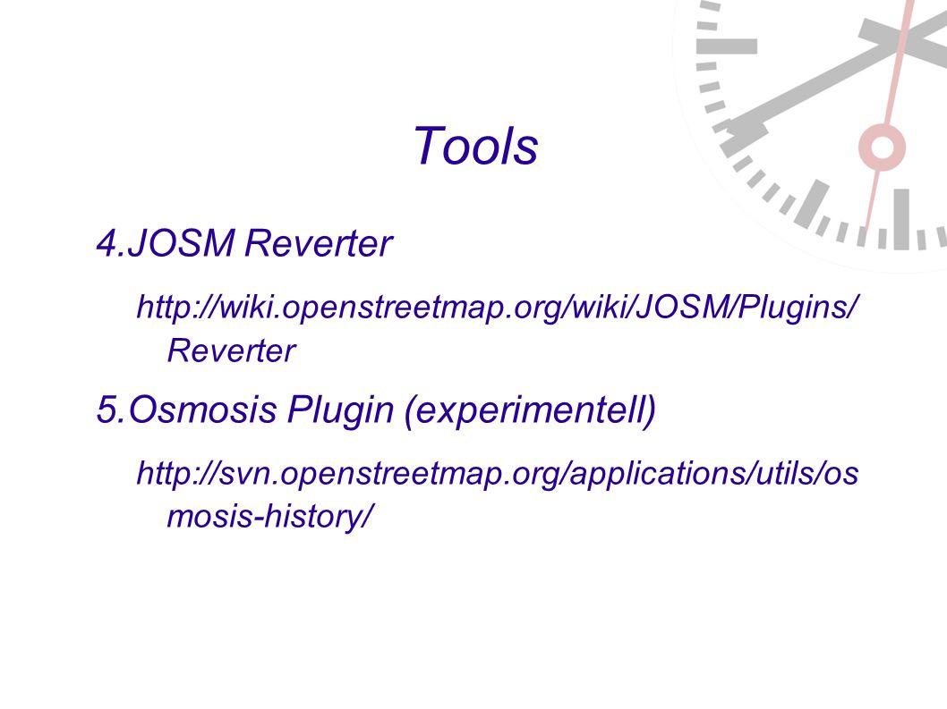 Tools 4. JOSM Reverter http://wiki.openstreetmap.org/wiki/JOSM/Plugins/ Reverter 5.