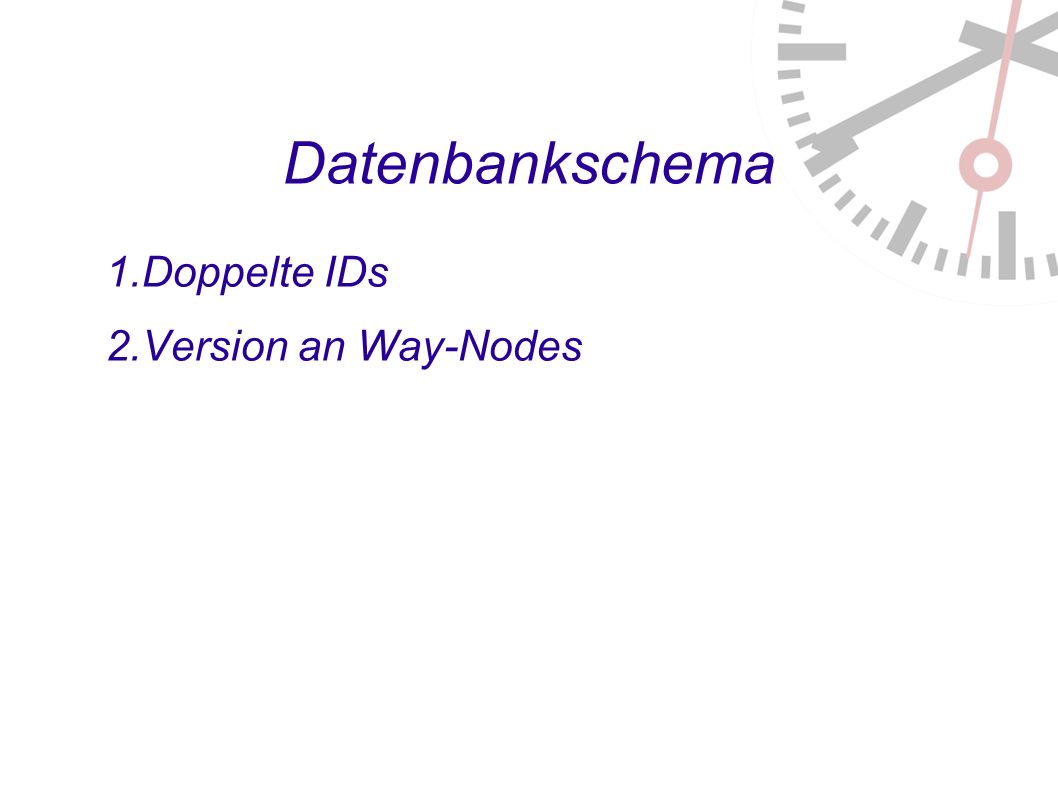 Datenbankschema 1. Doppelte IDs 2. Version an Way-Nodes