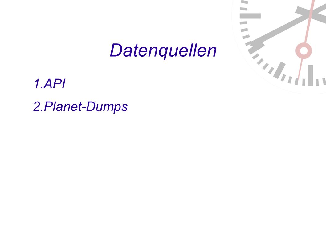 Datenquellen 1. API 2. Planet-Dumps