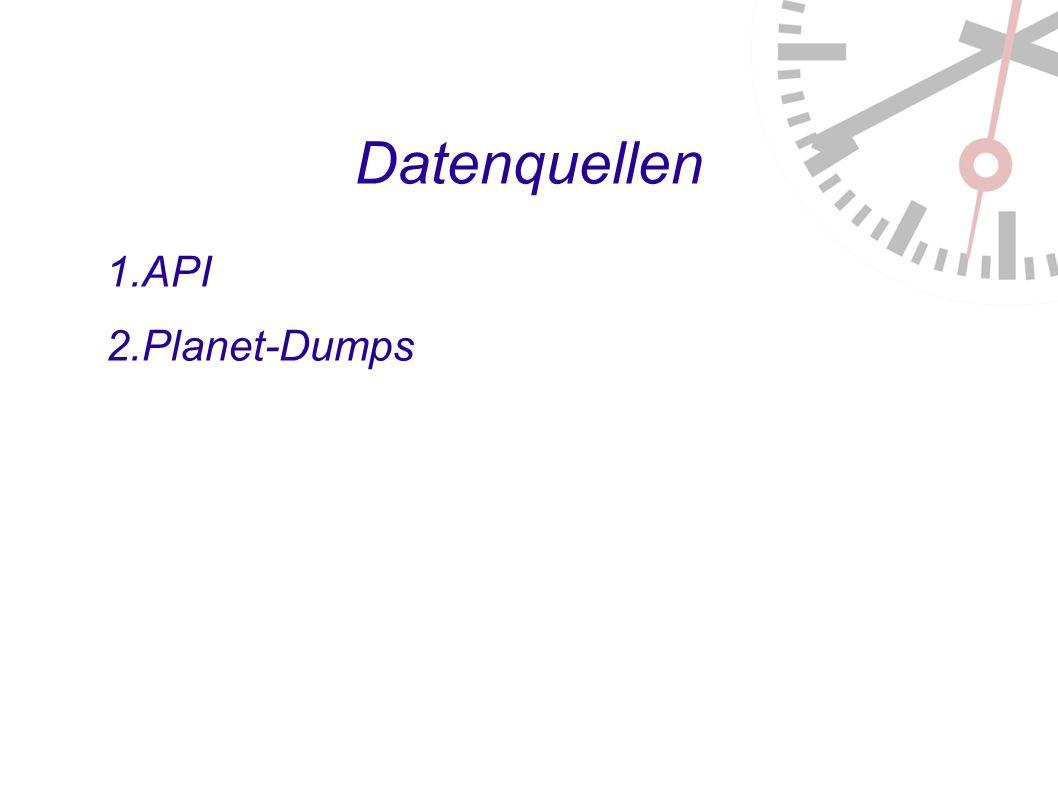 Datenquellen 1. API 2. Planet-Dumps 3. Diffs (Daily / Minutely)