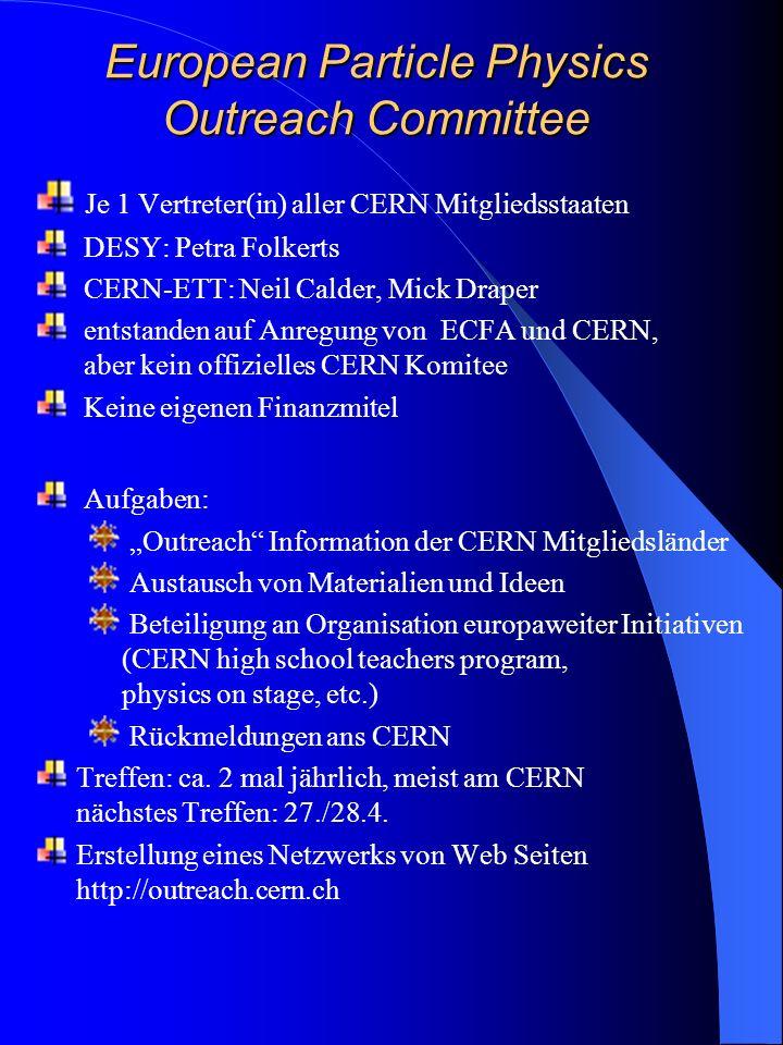 European Particle Physics Outreach Committee Je 1 Vertreter(in) aller CERN Mitgliedsstaaten DESY: Petra Folkerts CERN-ETT: Neil Calder, Mick Draper en