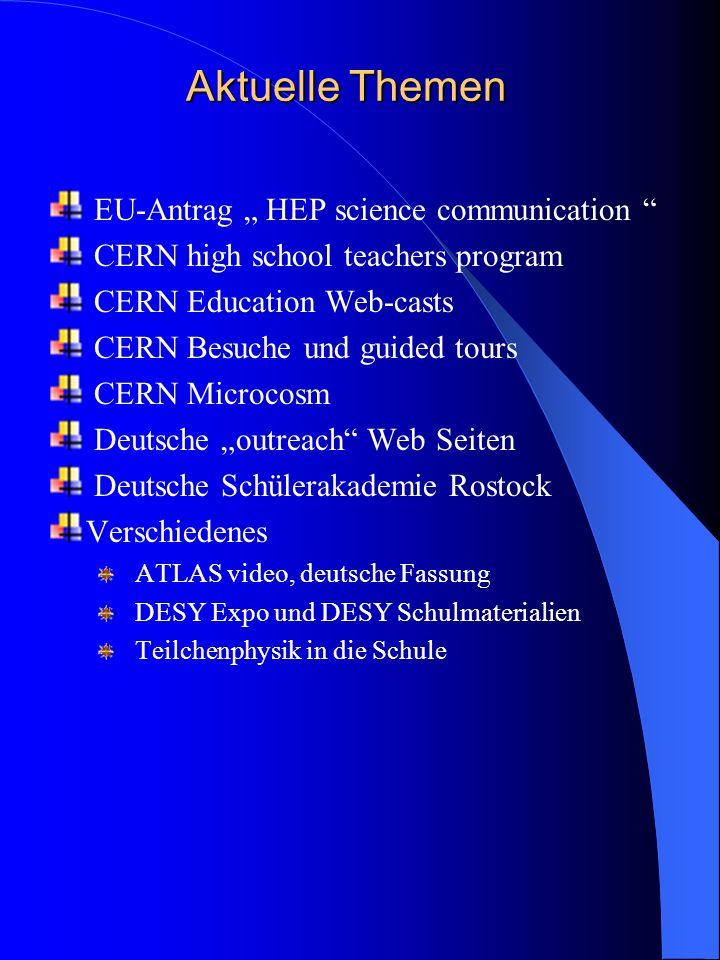 Aktuelle Themen EU-Antrag HEP science communication CERN high school teachers program CERN Education Web-casts CERN Besuche und guided tours CERN Microcosm Deutsche outreach Web Seiten Deutsche Schülerakademie Rostock Verschiedenes ATLAS video, deutsche Fassung DESY Expo und DESY Schulmaterialien Teilchenphysik in die Schule