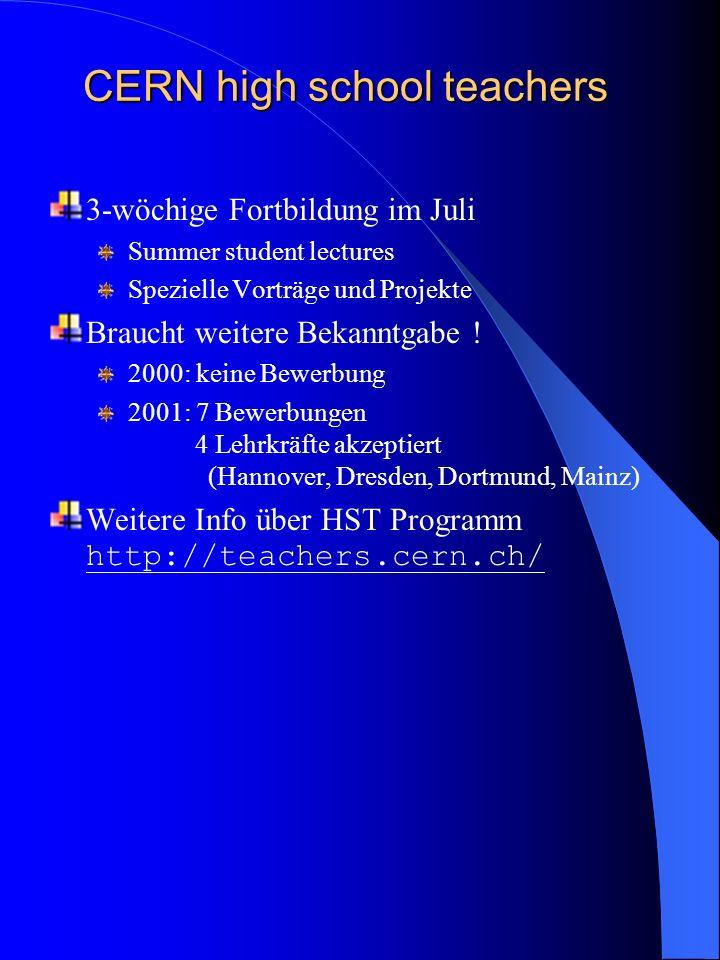 CERN high school teachers 3-wöchige Fortbildung im Juli Summer student lectures Spezielle Vorträge und Projekte Braucht weitere Bekanntgabe .