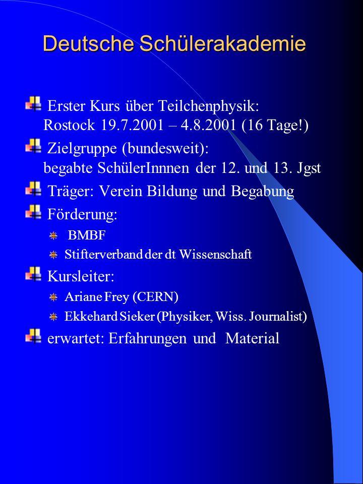 Deutsche Schülerakademie Erster Kurs über Teilchenphysik: Rostock 19.7.2001 – 4.8.2001 (16 Tage!) Zielgruppe (bundesweit): begabte SchülerInnnen der 12.