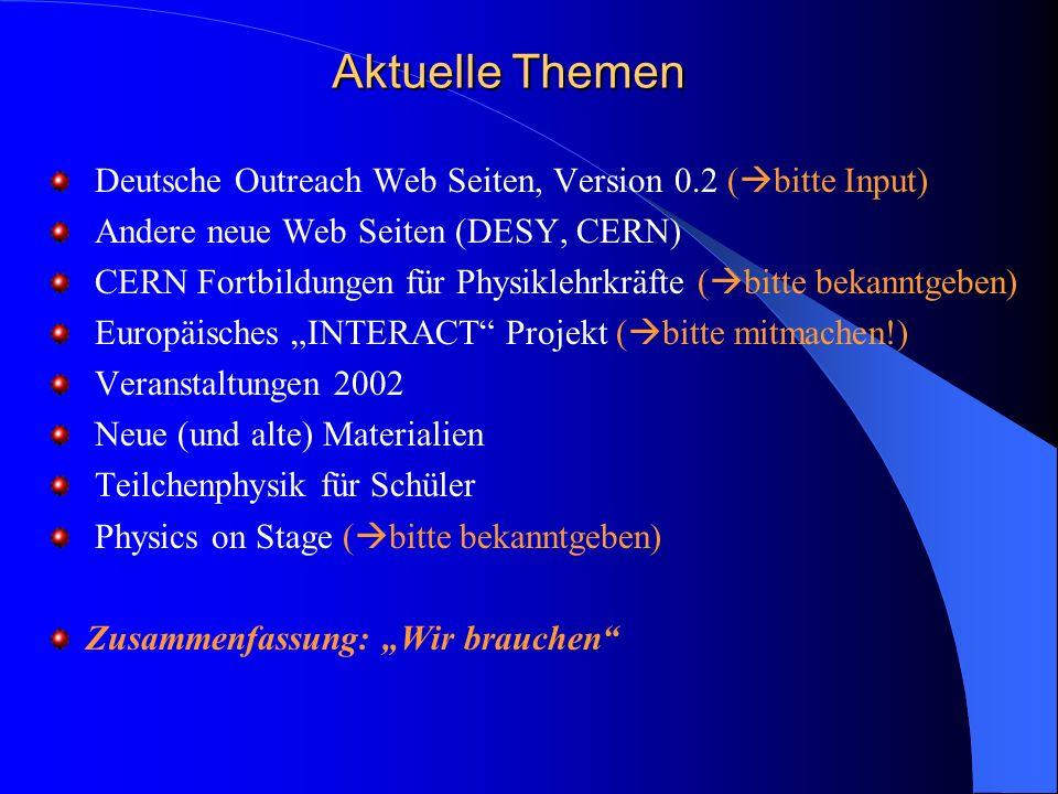 Aktuelle Themen Deutsche Outreach Web Seiten, Version 0.2 ( bitte Input) Andere neue Web Seiten (DESY, CERN) CERN Fortbildungen für Physiklehrkräfte (