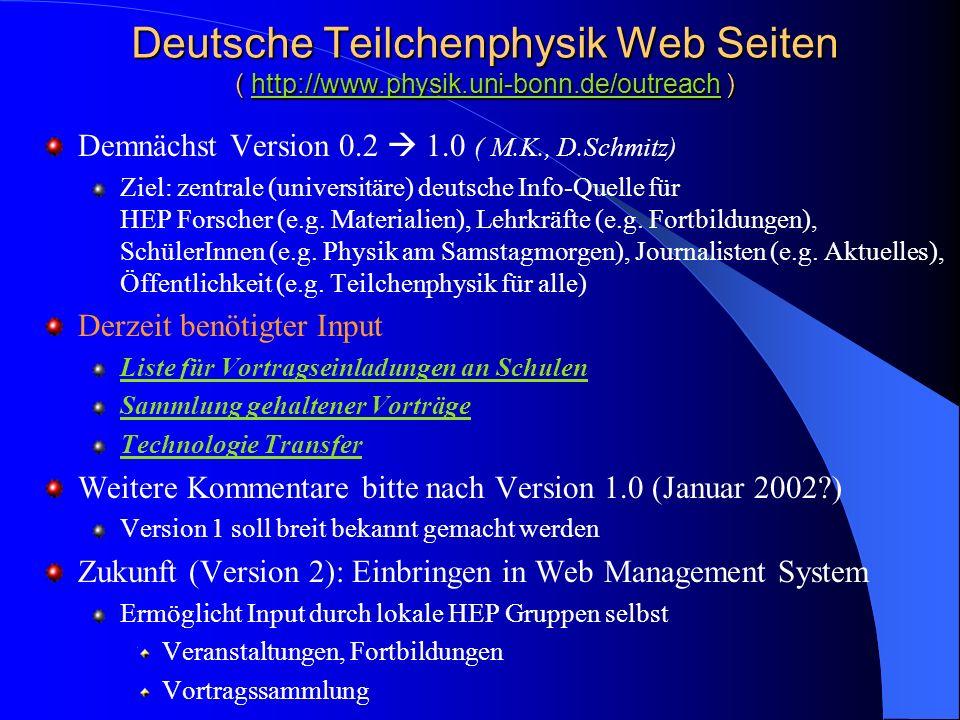 Deutsche Teilchenphysik Web Seiten ( http://www.physik.uni-bonn.de/outreach ) http://www.physik.uni-bonn.de/outreach Demnächst Version 0.2 1.0 ( M.K.,