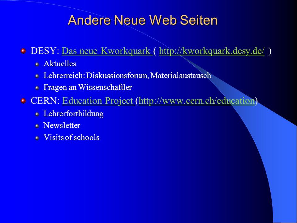 Andere Neue Web Seiten DESY: Das neue Kworkquark ( http://kworkquark.desy.de/ )Das neue Kworkquark http://kworkquark.desy.de/ Aktuelles Lehrerreich: D