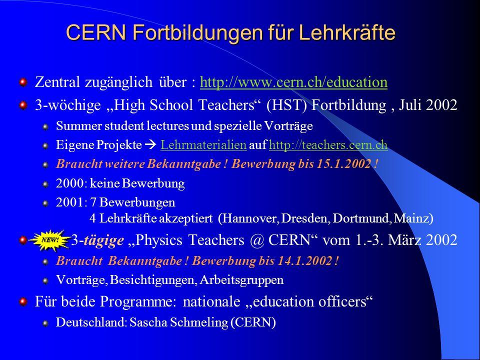 Zentral zugänglich über : http://www.cern.ch/educationhttp://www.cern.ch/education 3-wöchige High School Teachers (HST) Fortbildung, Juli 2002 Summer