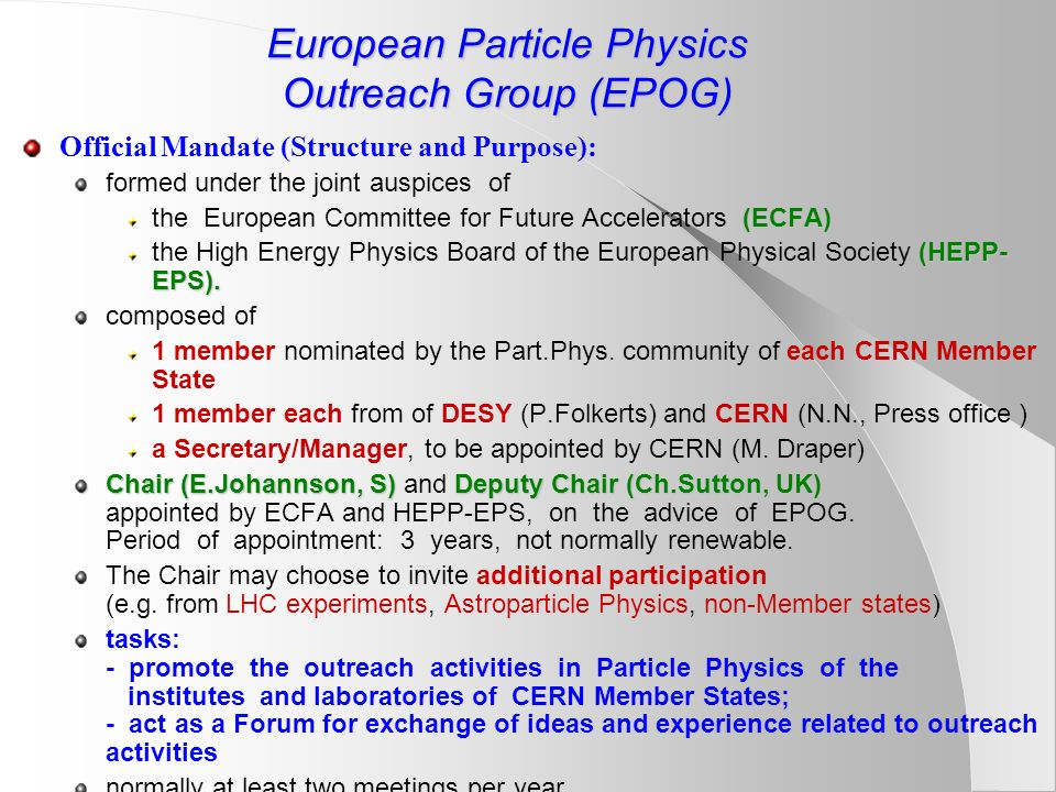 European Particle Physics Outreach Group (EPOG) Official Mandate (Structure and Purpose): formed under the joint auspices of (ECFA) the European Committee for Future Accelerators (ECFA) (HEPP- EPS).