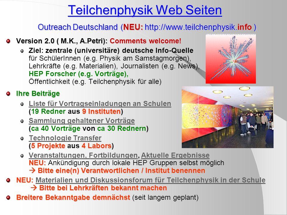 Teilchenphysik Web Seiten Outreach Deutschland (NEU: http://www.teilchenphysik.info ) Version 2.0 ( M.K., A.Petri): Comments welcome! Ziel: zentrale (
