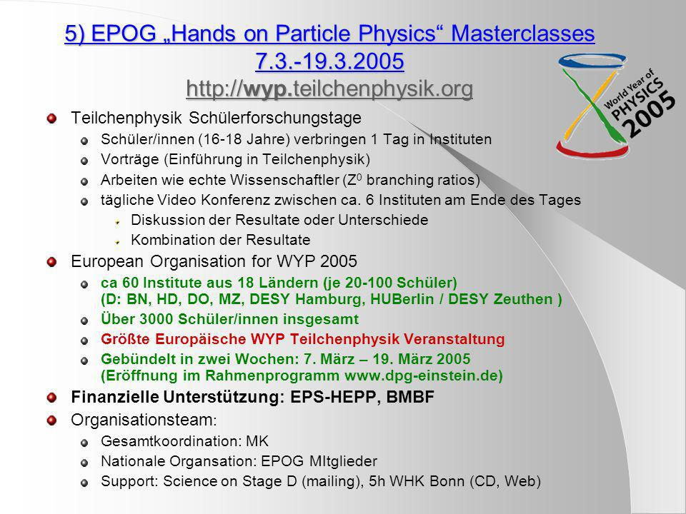 5) EPOG Hands on Particle Physics Masterclasses 7.3.-19.3.2005 http://wyp.teilchenphysik.org http://wyp.teilchenphysik.org http://wyp.teilchenphysik.o