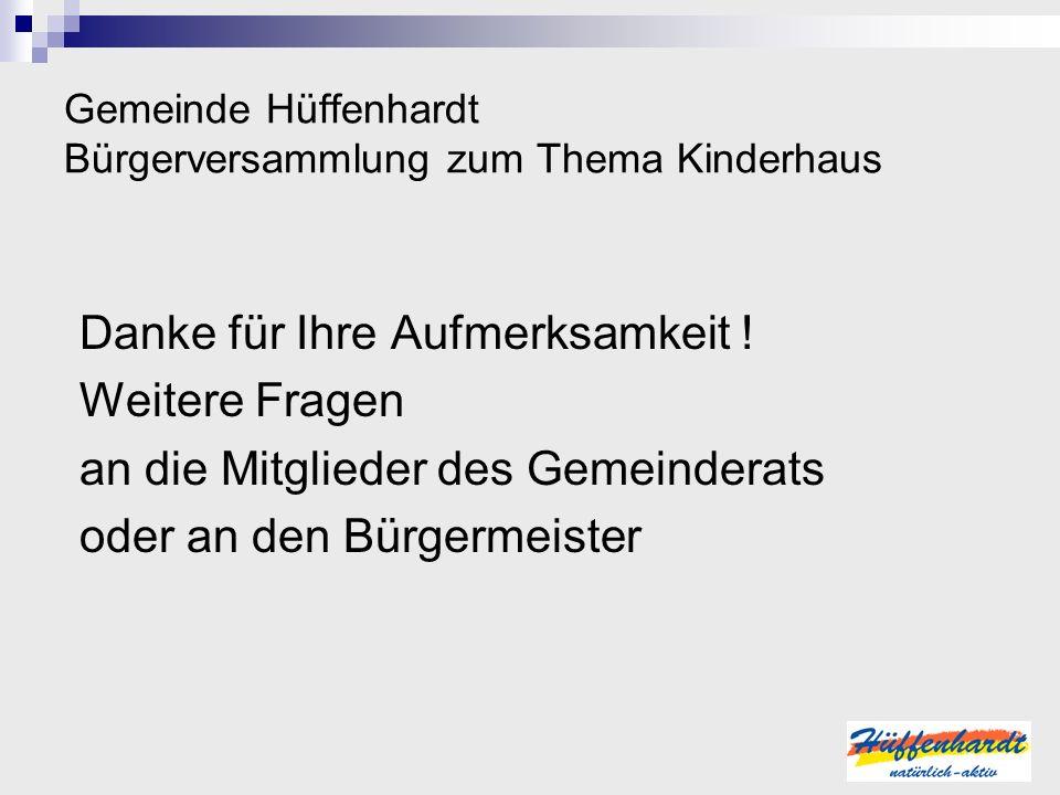 Gemeinde Hüffenhardt Bürgerversammlung zum Thema Kinderhaus Danke für Ihre Aufmerksamkeit ! Weitere Fragen an die Mitglieder des Gemeinderats oder an