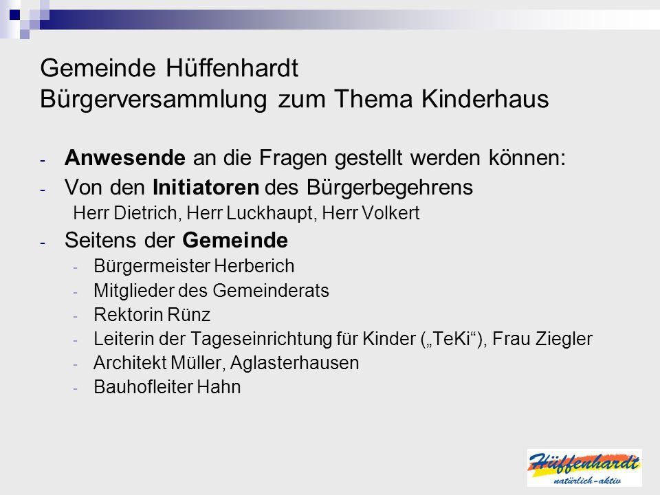 Gemeinde Hüffenhardt Bürgerversammlung zum Thema Kinderhaus - Anwesende an die Fragen gestellt werden können: - Von den Initiatoren des Bürgerbegehren