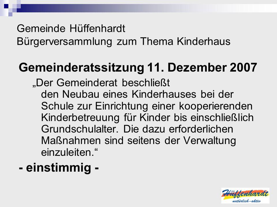 Gemeinde Hüffenhardt Bürgerversammlung zum Thema Kinderhaus Gemeinderatssitzung 11. Dezember 2007 Der Gemeinderat beschließt den Neubau eines Kinderha