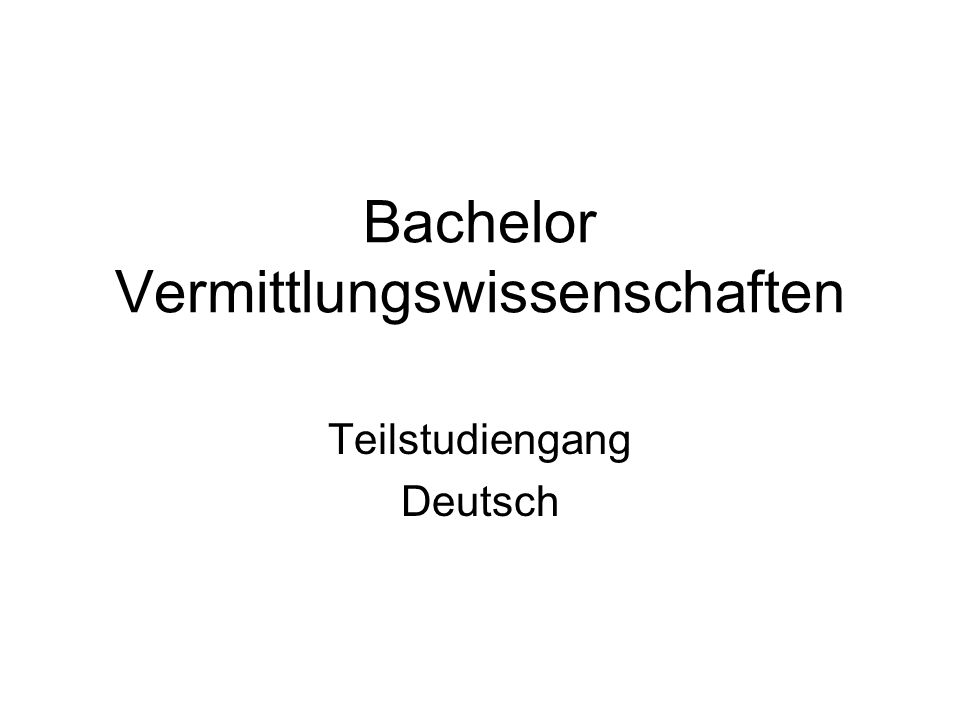 Bachelor Vermittlungswissenschaften Teilstudiengang Deutsch