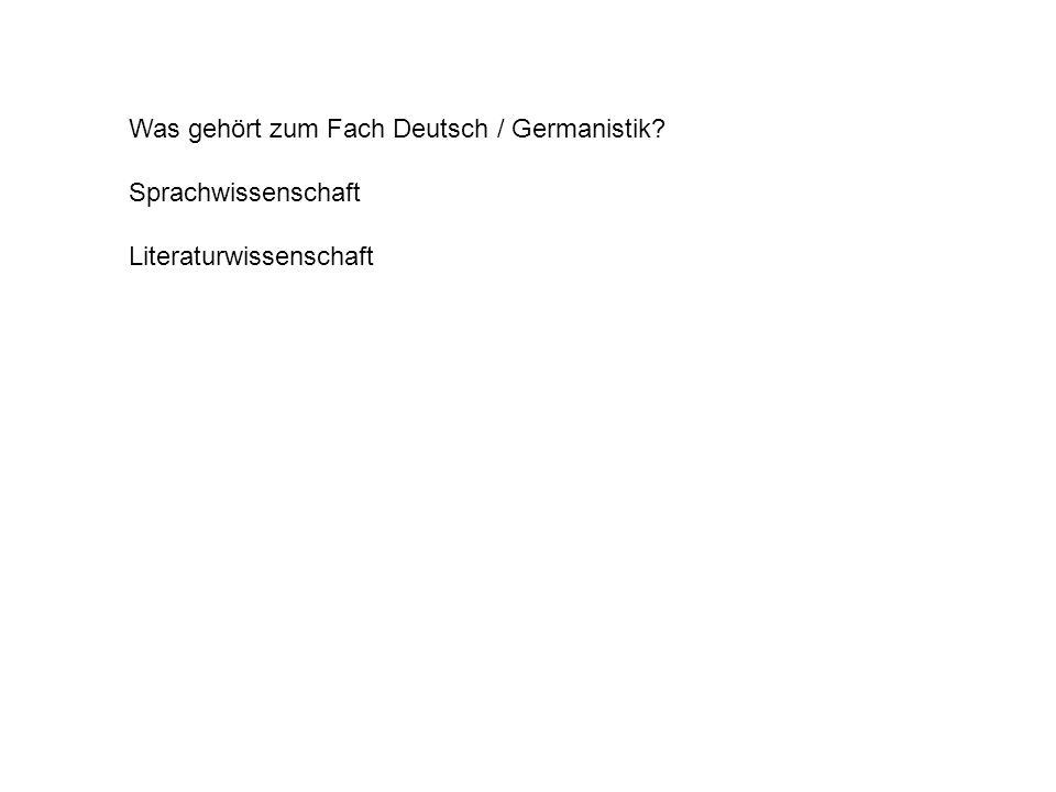 Was gehört zum Fach Deutsch / Germanistik? Sprachwissenschaft Literaturwissenschaft