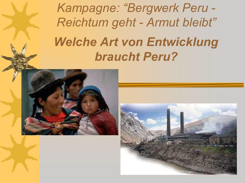 Kampagne: Bergwerk Peru - Reichtum geht - Armut bleibt Welche Art von Entwicklung braucht Peru?