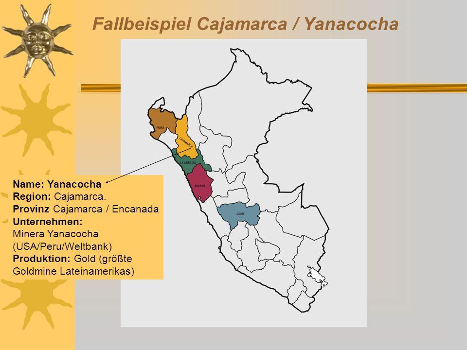 Fallbeispiel Cajamarca / Yanacocha Name: Yanacocha Region: Cajamarca. Provinz Cajamarca / Encanada Unternehmen: Minera Yanacocha (USA/Peru/Weltbank) P