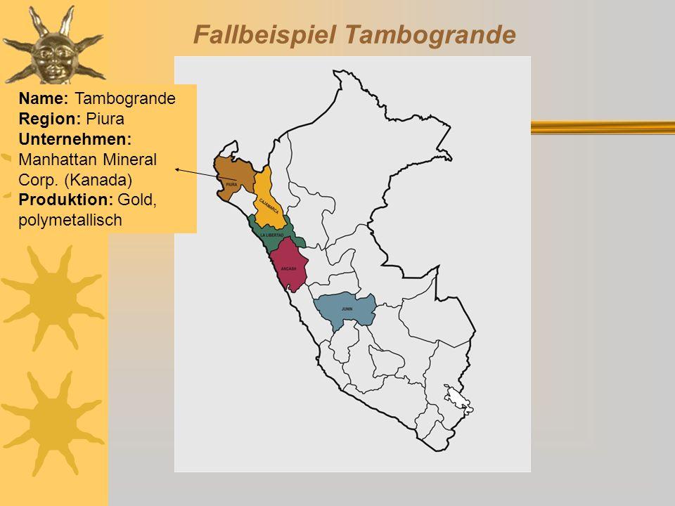 Name: Tambogrande Region: Piura Unternehmen: Manhattan Mineral Corp. (Kanada) Produktion: Gold, polymetallisch Fallbeispiel Tambogrande