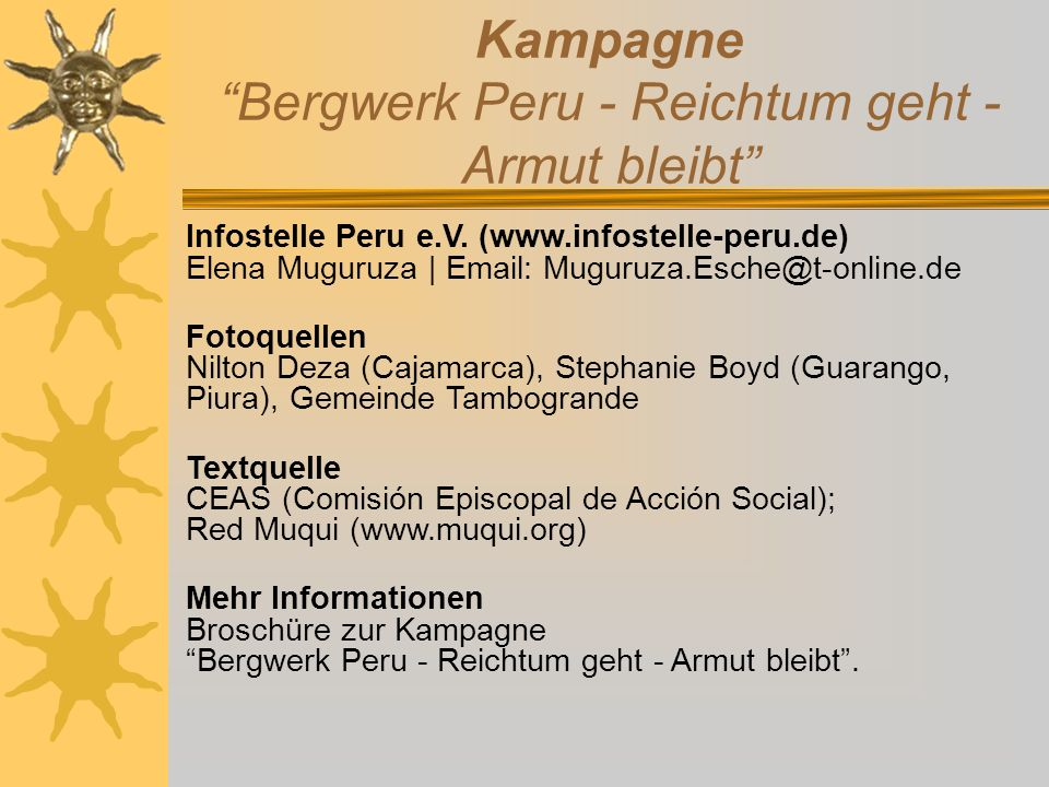 Kampagne Bergwerk Peru - Reichtum geht - Armut bleibt Infostelle Peru e.V. (www.infostelle-peru.de) Elena Muguruza | Email: Muguruza.Esche@t-online.de