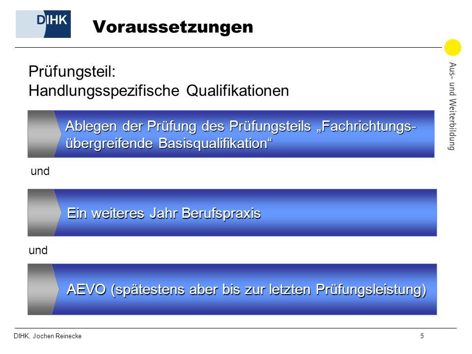 DIHK, Jochen Reinecke 6 Struktur der Prüfung AEVO (vorausgesetzt) Fachrichtungsübergreifende Basisqualifikation Handlungsspezifische Qualifikationen (mit Wahlmöglichkeit)