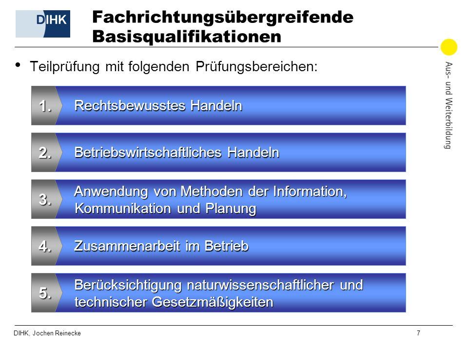 DIHK, Jochen Reinecke 7 Fachrichtungsübergreifende Basisqualifikationen Rechtsbewusstes Handeln 1. Betriebswirtschaftliches Handeln 2. Berücksichtigun