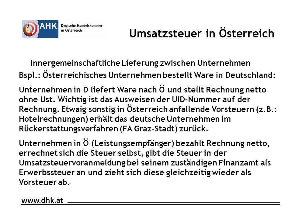 Umsatzsteuer in Österreich Innergemeinschaftliche Lieferung zwischen Unternehmen Bspl.: Österreichisches Unternehmen bestellt Ware in Deutschland: Unternehmen in D liefert Ware nach Ö und stellt Rechnung netto ohne Ust.
