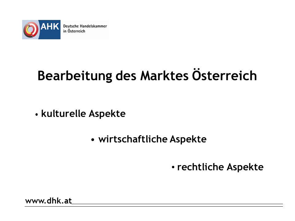 www.dhk.at Bearbeitung des Marktes Österreich kulturelle Aspekte wirtschaftliche Aspekte rechtliche Aspekte