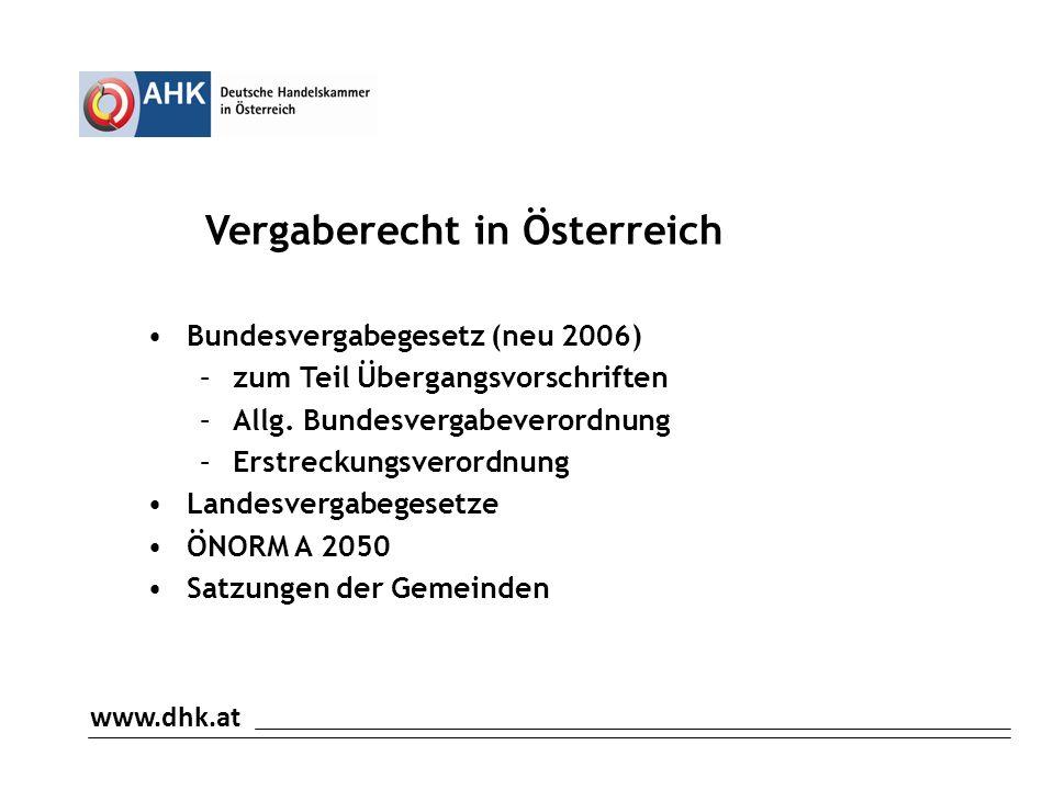 www.dhk.at Vergaberecht in Österreich Bundesvergabegesetz (neu 2006) –zum Teil Übergangsvorschriften –Allg.