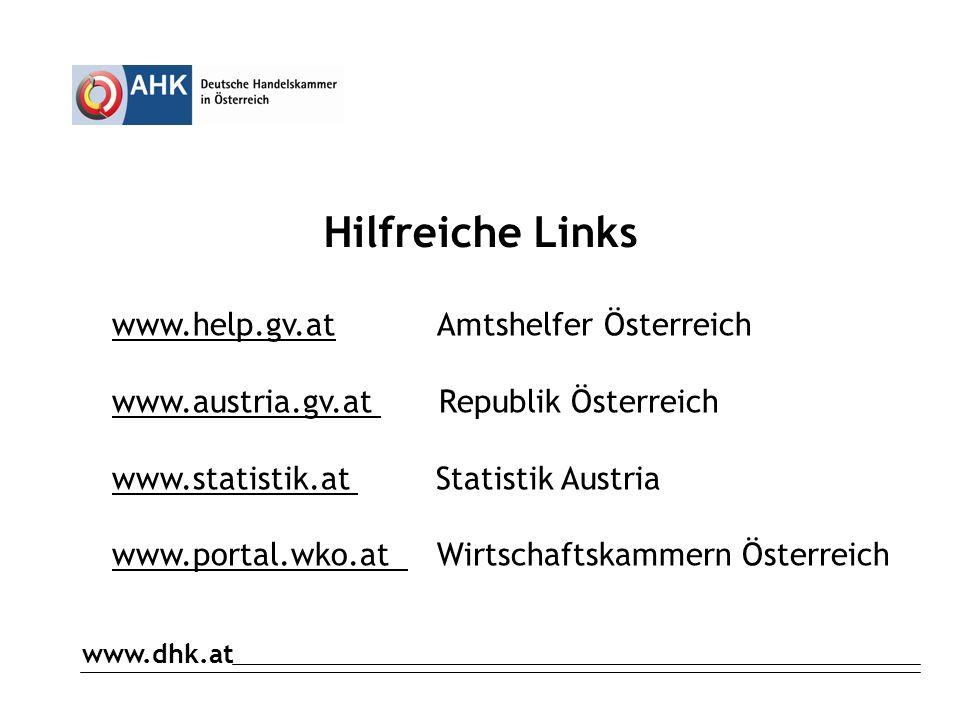 www.dhk.at Hilfreiche Links www.help.gv.at Amtshelfer Österreich www.austria.gv.at Republik Österreich www.statistik.at Statistik Austria www.portal.wko.at Wirtschaftskammern Österreich