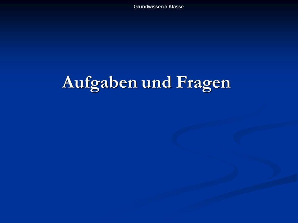 Grundwissen 5.Klasse Aufgaben und Fragen - Kapitel 5 - 1.