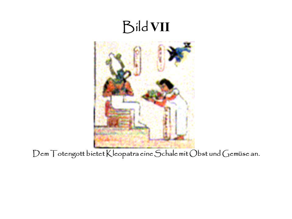 Bild VII Dem Totengott bietet Kleopatra eine Schale mit Obst und Gemüse an.