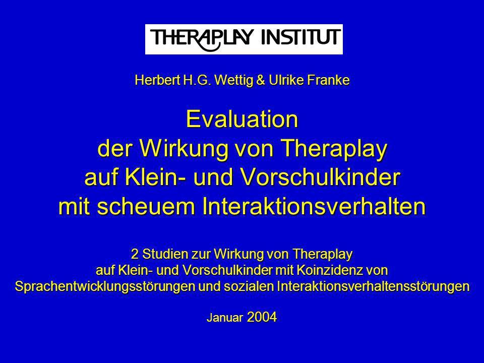 Herbert H.G. Wettig & Ulrike Franke Evaluation der Wirkung von Theraplay auf Klein- und Vorschulkinder mit scheuem Interaktionsverhalten 2 Studien zur